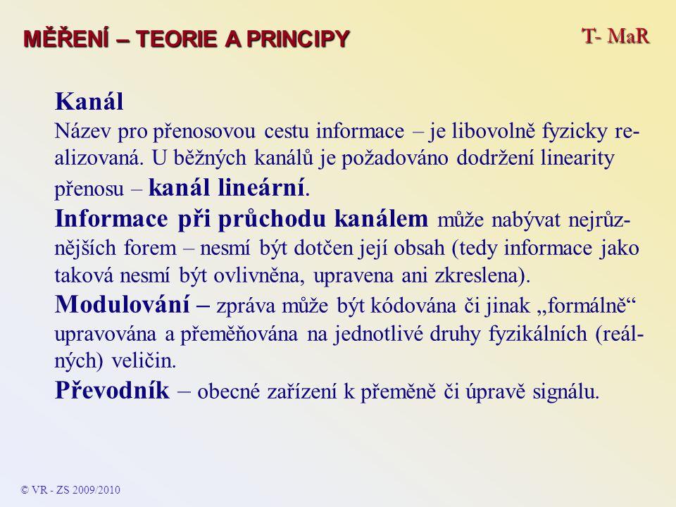 T- MaR MĚŘENÍ – TEORIE A PRINCIPY Kanál Název pro přenosovou cestu informace – je libovolně fyzicky re- alizovaná. U běžných kanálů je požadováno dodr