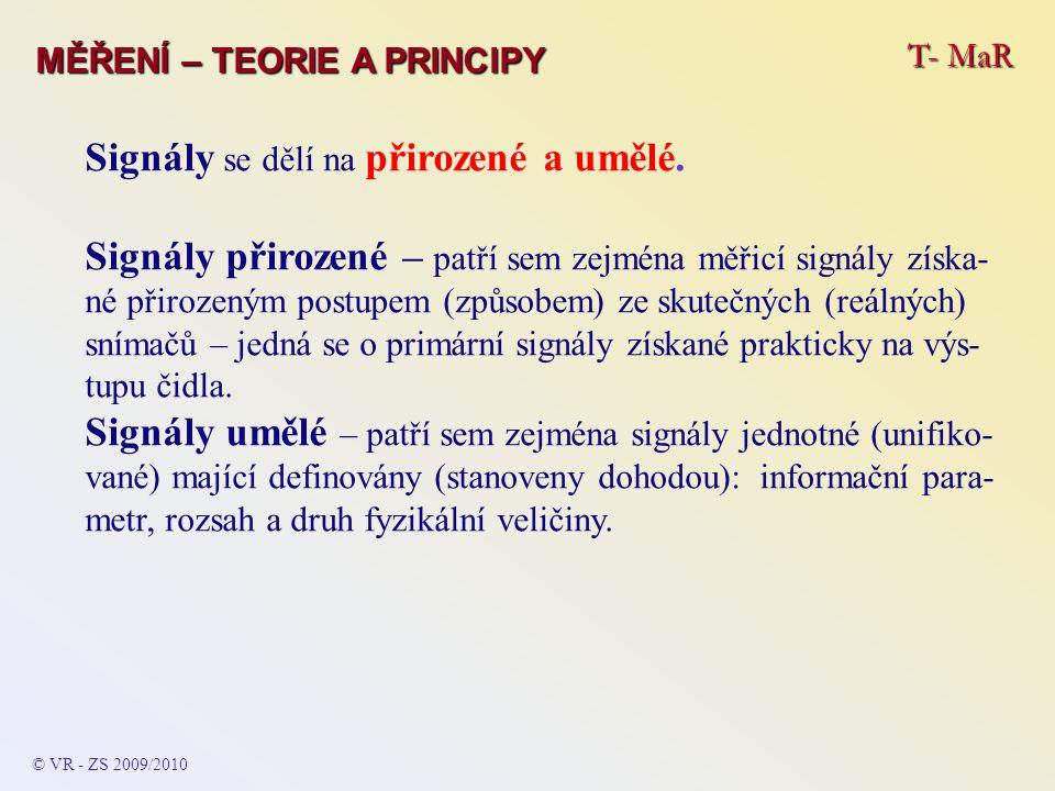 T- MaR MĚŘENÍ – TEORIE A PRINCIPY Signály se dělí na přirozené a umělé. Signály přirozené – patří sem zejména měřicí signály získa- né přirozeným post