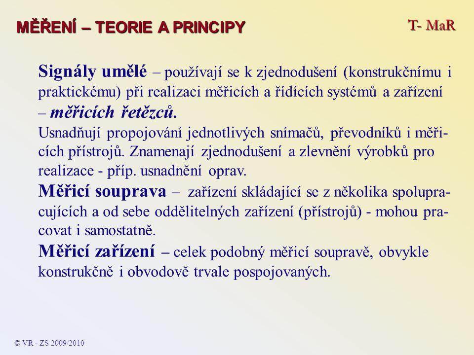 T- MaR MĚŘENÍ – TEORIE A PRINCIPY Signály umělé – používají se k zjednodušení (konstrukčnímu i praktickému) při realizaci měřicích a řídících systémů