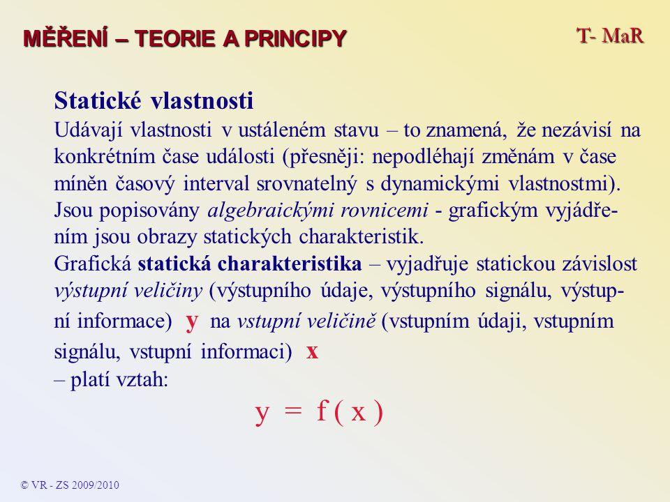 T- MaR MĚŘENÍ – TEORIE A PRINCIPY Statické vlastnosti Udávají vlastnosti v ustáleném stavu – to znamená, že nezávisí na konkrétním čase události (přes