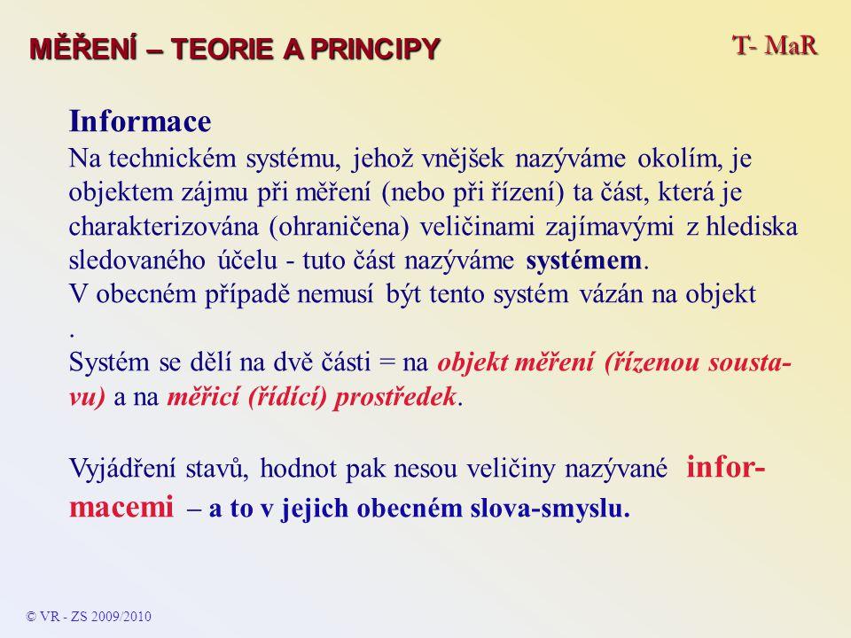 T- MaR MĚŘENÍ – TEORIE A PRINCIPY Informace Na technickém systému, jehož vnějšek nazýváme okolím, je objektem zájmu při měření (nebo při řízení) ta čá
