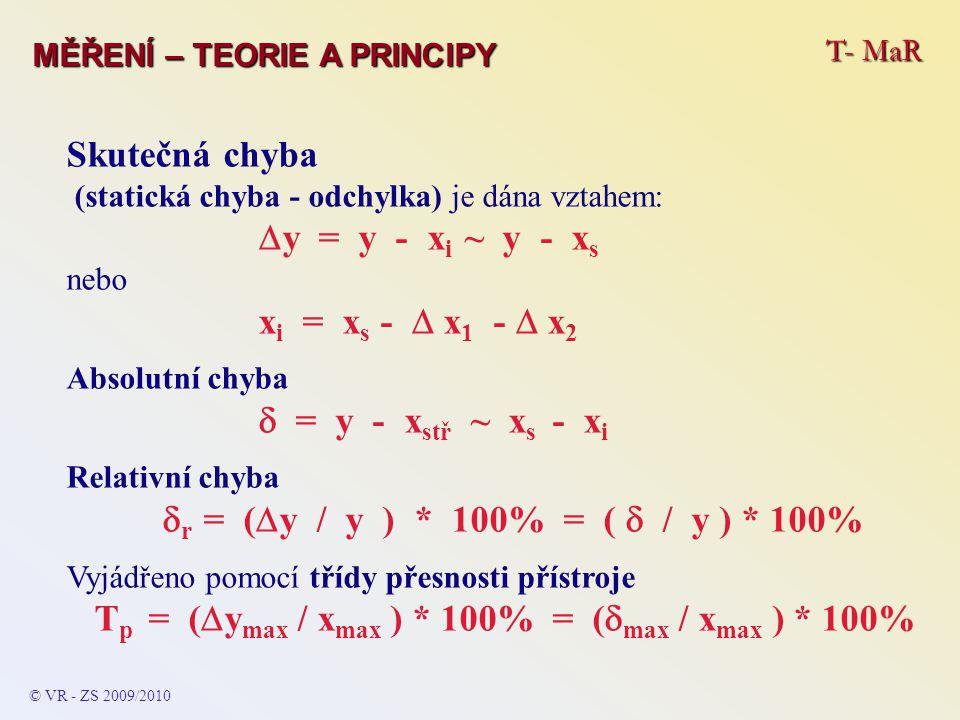T- MaR MĚŘENÍ – TEORIE A PRINCIPY Skutečná chyba (statická chyba - odchylka) je dána vztahem:  y = y - x i ~ y - x s nebo x i = x s -  x 1 -  x 2 A
