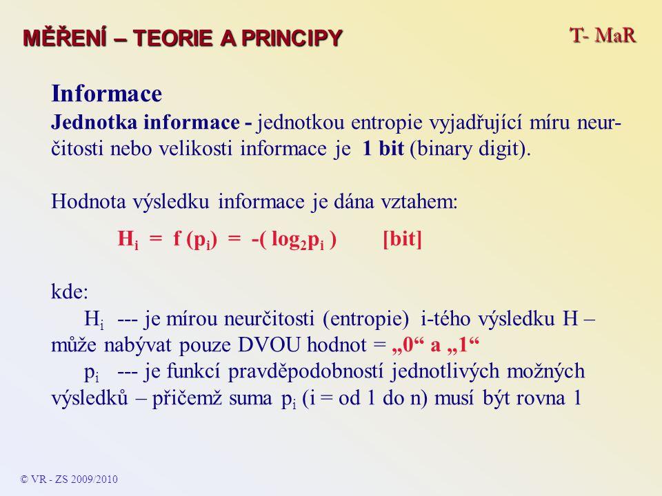 T- MaR MĚŘENÍ – TEORIE A PRINCIPY Informace Jednotka informace - jednotkou entropie vyjadřující míru neur- čitosti nebo velikosti informace je 1 bit (