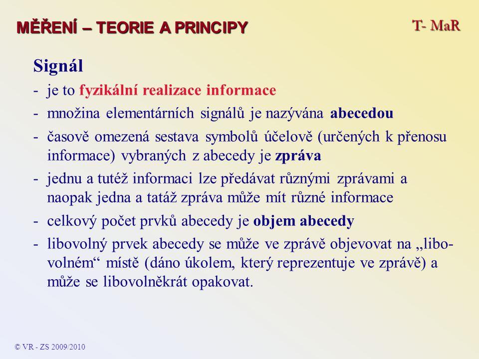 T- MaR MĚŘENÍ – TEORIE A PRINCIPY Signál -je to fyzikální realizace informace -množina elementárních signálů je nazývána abecedou -časově omezená sest