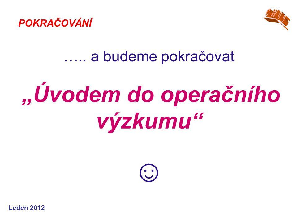 """Leden 2012 ….. a budeme pokračovat """"Úvodem do operačního výzkumu"""" ☺ POKRAČOVÁNÍ"""