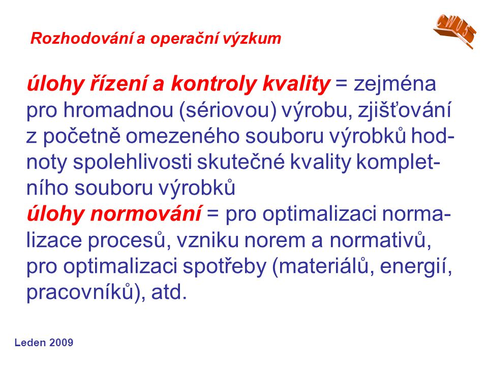Leden 2009 úlohy řízení a kontroly kvality = zejména pro hromadnou (sériovou) výrobu, zjišťování z početně omezeného souboru výrobků hod- noty spolehl