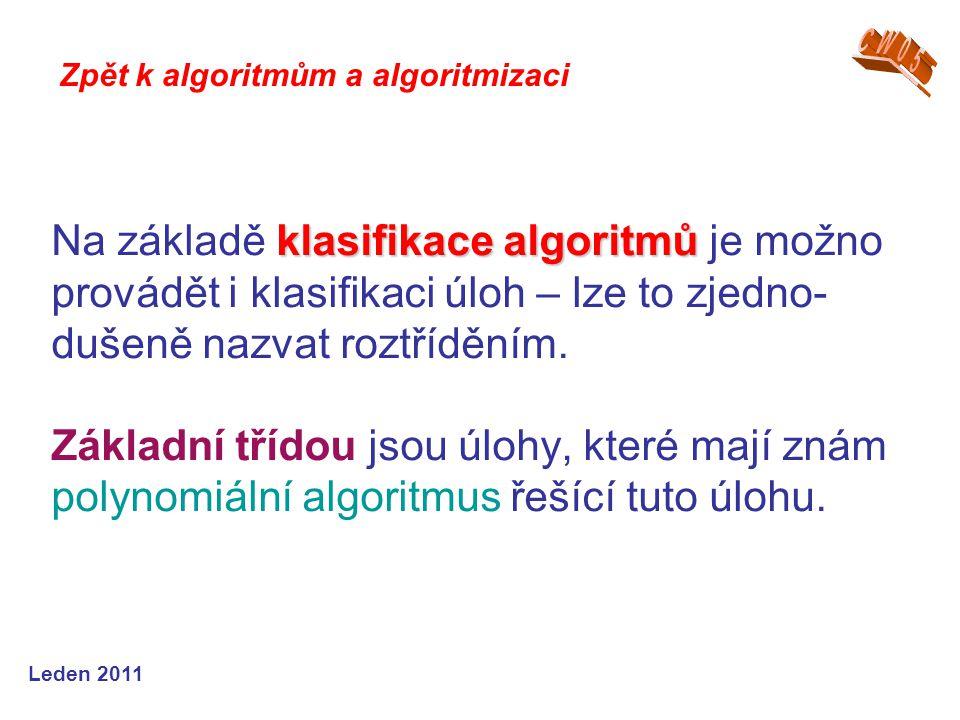 Leden 2011 klasifikace algoritmů Na základě klasifikace algoritmů je možno provádět i klasifikaci úloh – lze to zjedno- dušeně nazvat roztříděním. Zák