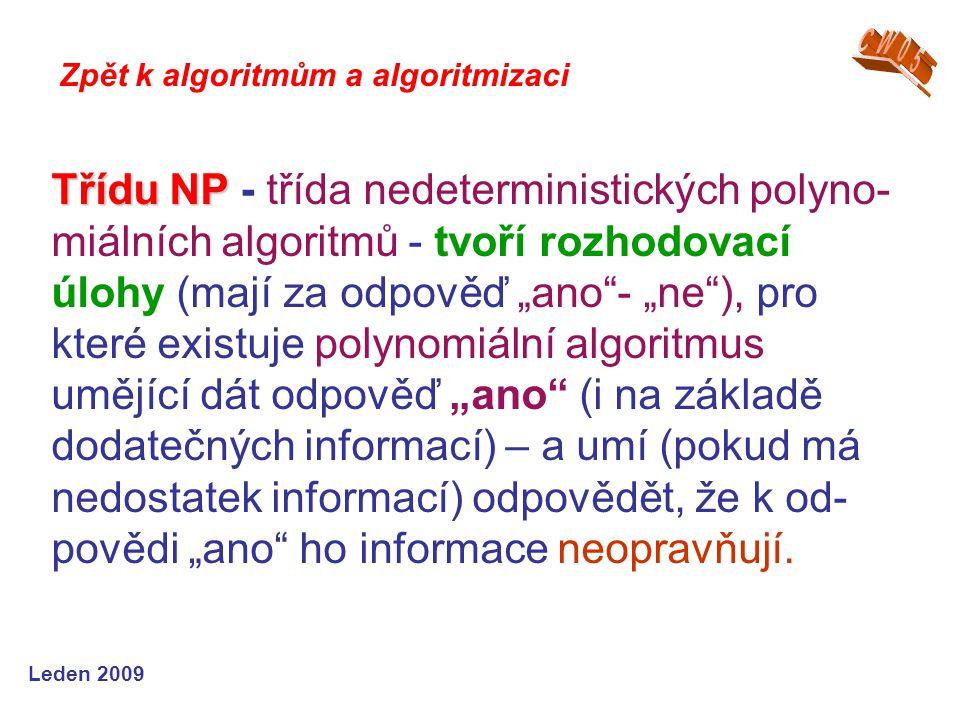 """Leden 2009 Třídu NP Třídu NP - třída nedeterministických polyno- miálních algoritmů - tvoří rozhodovací úlohy (mají za odpověď """"ano""""- """"ne""""), pro které"""