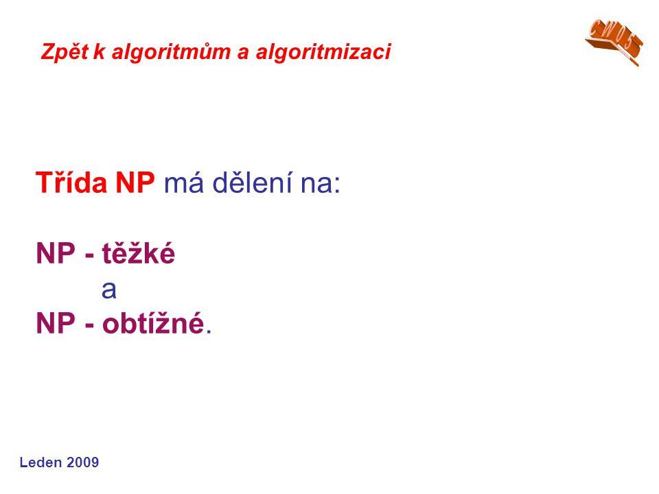 Leden 2009 Třída NP má dělení na: NP - těžké a NP - obtížné. Zpět k algoritmům a algoritmizaci