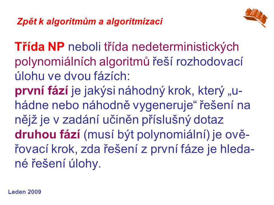 Leden 2009 Třída NP neboli třída nedeterministických polynomiálních algoritmů řeší rozhodovací úlohu ve dvou fázích: první fází je jakýsi náhodný krok