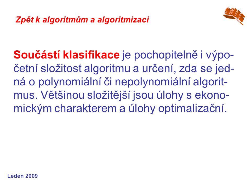 Leden 2009 Součástí klasifikace je pochopitelně i výpo- četní složitost algoritmu a určení, zda se jed- ná o polynomiální či nepolynomiální algorit- m