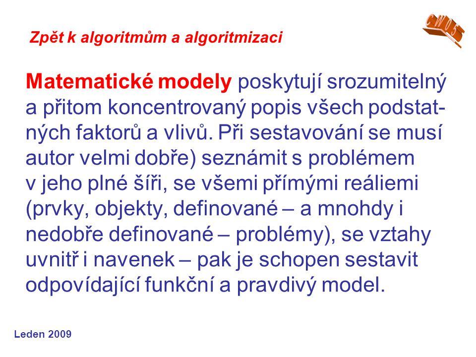 Leden 2009 Matematické modely poskytují srozumitelný a přitom koncentrovaný popis všech podstat- ných faktorů a vlivů. Při sestavování se musí autor v