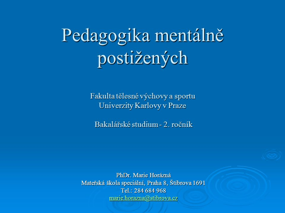 Pedagogika mentálně postižených Fakulta tělesné výchovy a sportu Univerzity Karlovy v Praze Bakalářské studium - 2.
