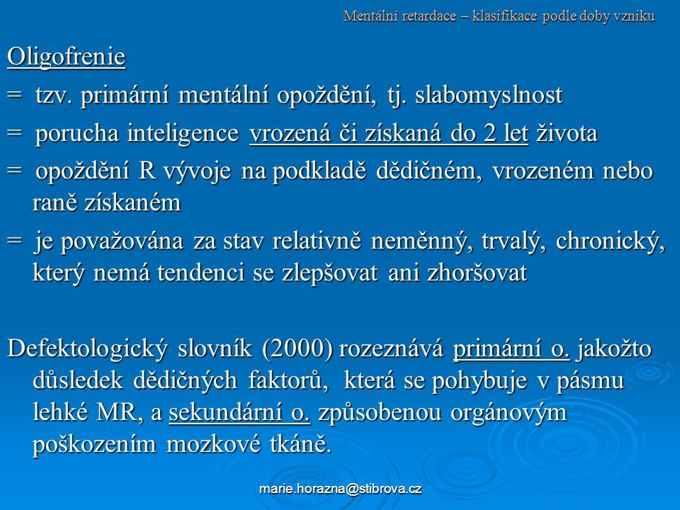 marie.horazna@stibrova.cz Mentální retardace – klasifikace podle doby vzniku Oligofrenie = tzv.