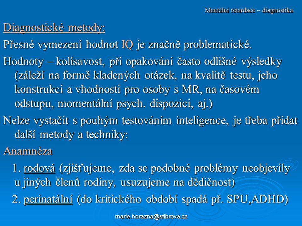 marie.horazna@stibrova.cz Mentální retardace – diagnostika Diagnostické metody: Přesné vymezení hodnot IQ je značně problematické.