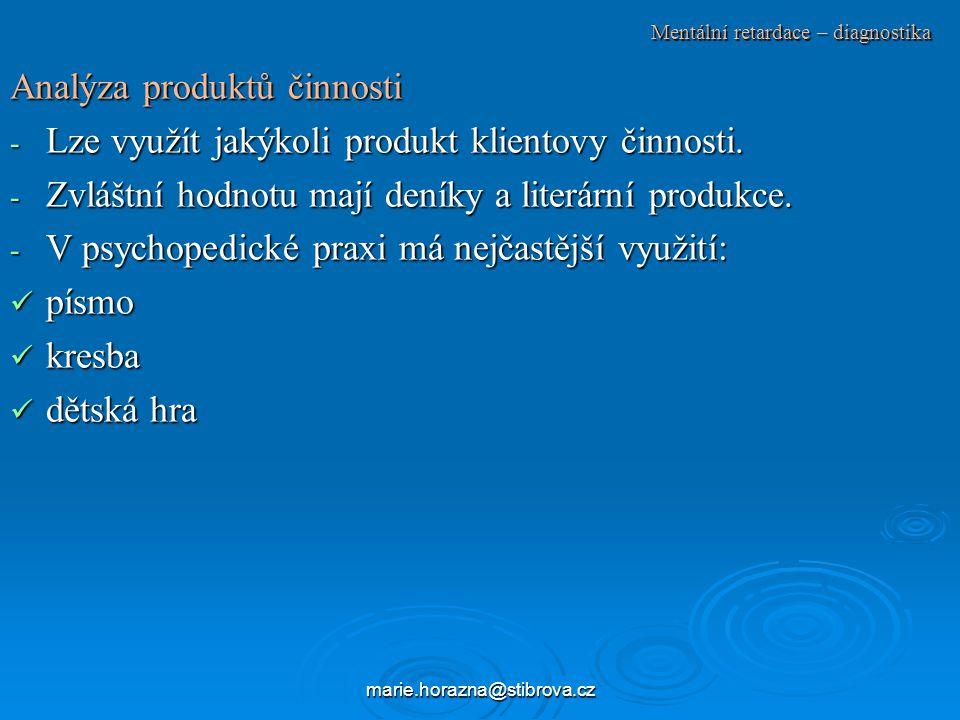 marie.horazna@stibrova.cz Mentální retardace – diagnostika Analýza produktů činnosti - Lze využít jakýkoli produkt klientovy činnosti.