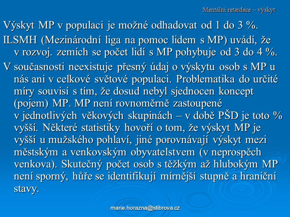 marie.horazna@stibrova.cz Mentální retardace – výskyt Výskyt MP v populaci je možné odhadovat od 1 do 3 %.