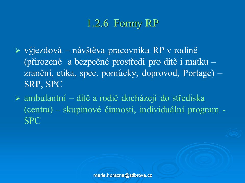marie.horazna@stibrova.cz 1.2.6 Formy RP   výjezdová – návštěva pracovníka RP v rodině (přirozené a bezpečné prostředí pro dítě i matku – zranění, etika, spec.