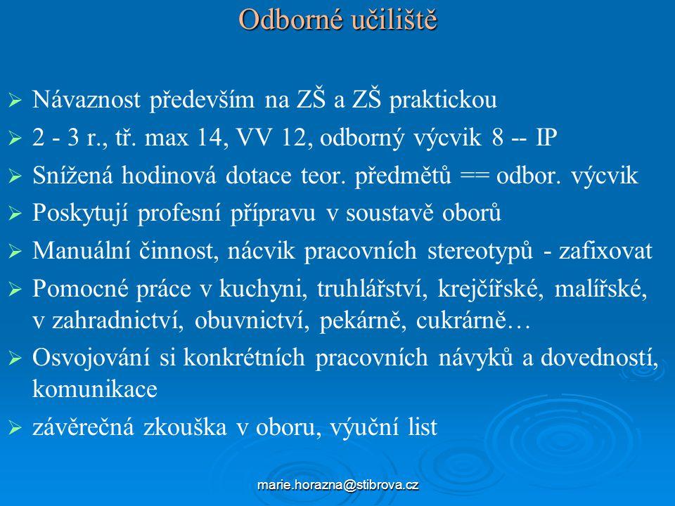 marie.horazna@stibrova.cz Odborné učiliště   Návaznost především na ZŠ a ZŠ praktickou   2 - 3 r., tř.