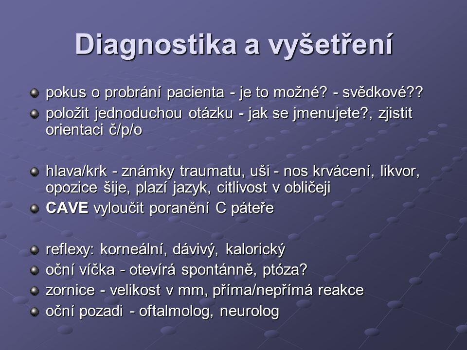 Diagnostika a vyšetření pokus o probrání pacienta - je to možné? - svědkové?? položit jednoduchou otázku - jak se jmenujete?, zjistit orientaci č/p/o