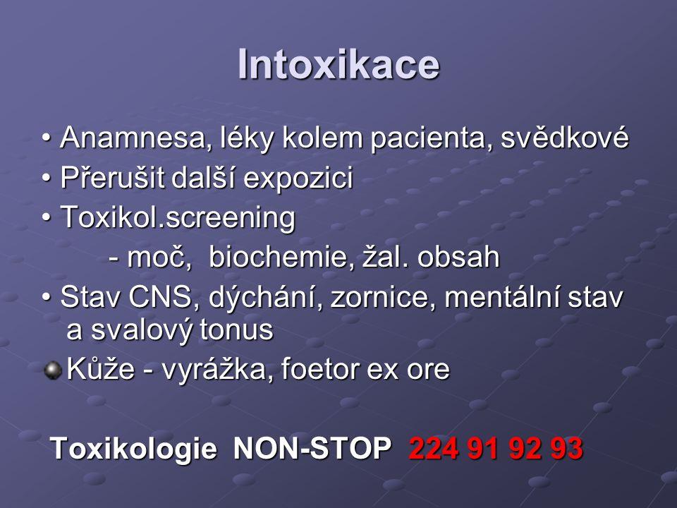 Intoxikace Anamnesa, léky kolem pacienta, svědkové Anamnesa, léky kolem pacienta, svědkové Přerušit další expozici Přerušit další expozici Toxikol.scr