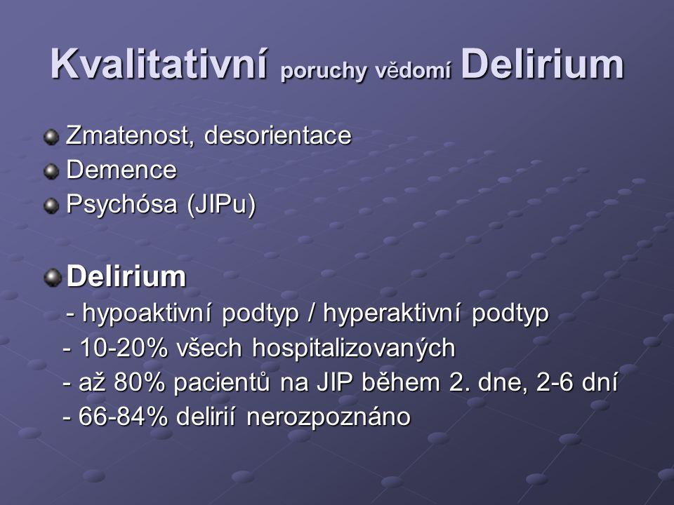 Kvalitativní poruchy vědomí Delirium Zmatenost, desorientace Demence Psychósa (JIPu) Delirium - hypoaktivní podtyp / hyperaktivní podtyp - 10-20% všec