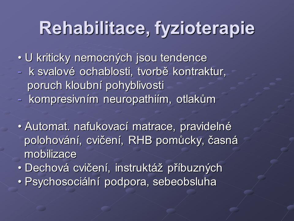 Rehabilitace, fyzioterapie U kriticky nemocných jsou tendence U kriticky nemocných jsou tendence -k svalové ochablosti, tvorbě kontraktur, poruch klou