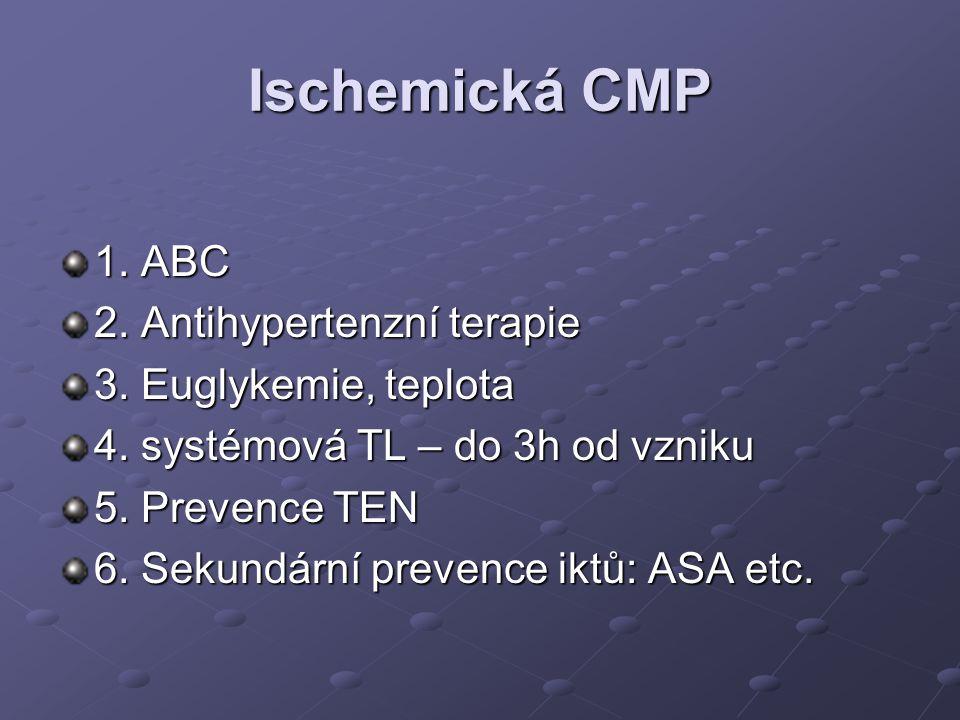 Ischemická CMP 1. ABC 2. Antihypertenzní terapie 3. Euglykemie, teplota 4. systémová TL – do 3h od vzniku 5. Prevence TEN 6. Sekundární prevence iktů: