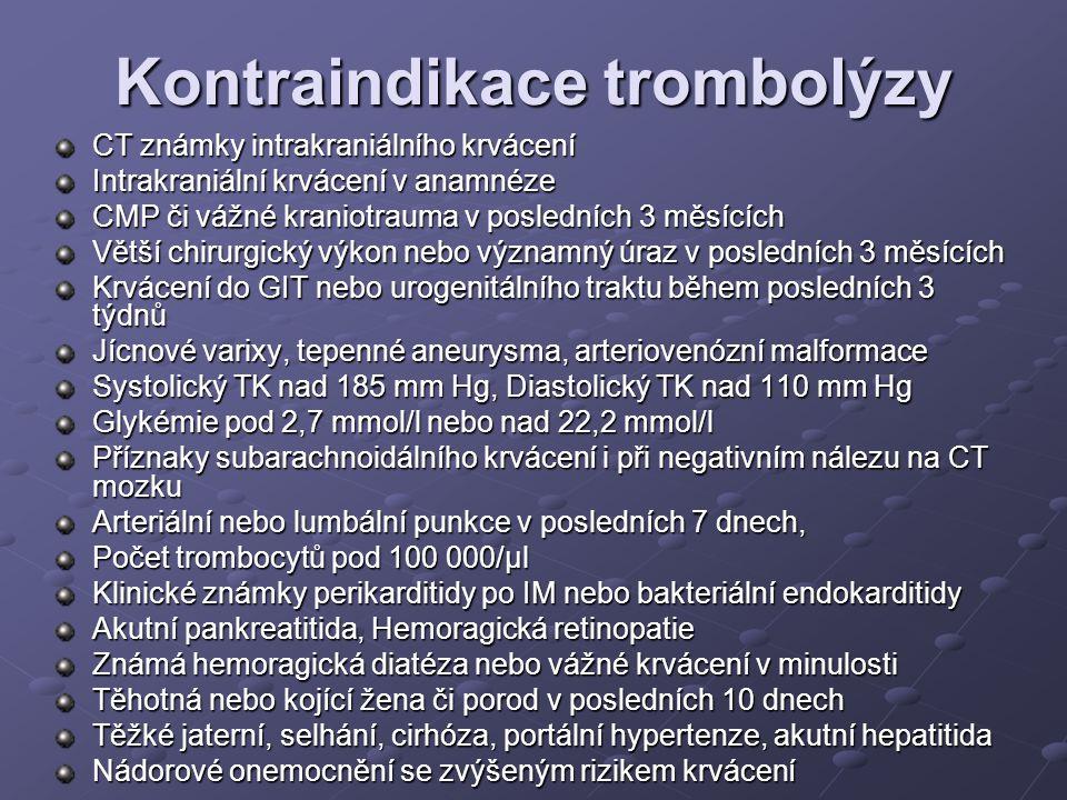 Kontraindikace trombolýzy CT známky intrakraniálního krvácení Intrakraniální krvácení v anamnéze CMP či vážné kraniotrauma v posledních 3 měsících Vět