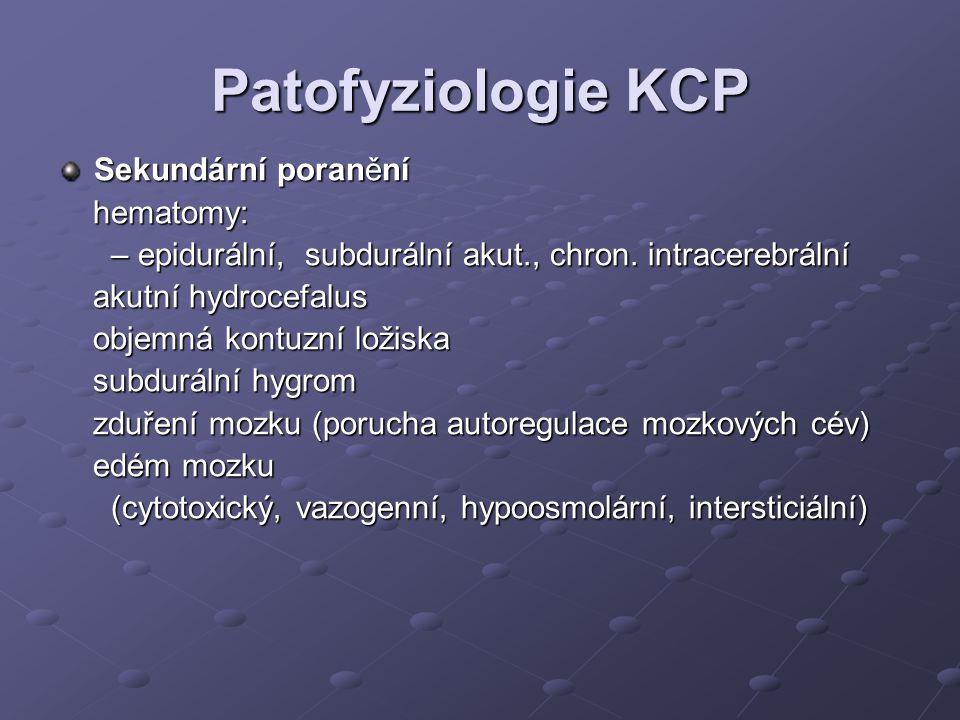 Patofyziologie KCP Sekundární poranění hematomy: hematomy: – epidurální, subdurální akut., chron. intracerebrální – epidurální, subdurální akut., chro