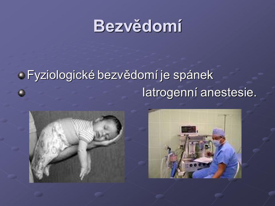 Bezvědomí Fyziologické bezvědomí je spánek Iatrogenní anestesie. Iatrogenní anestesie.