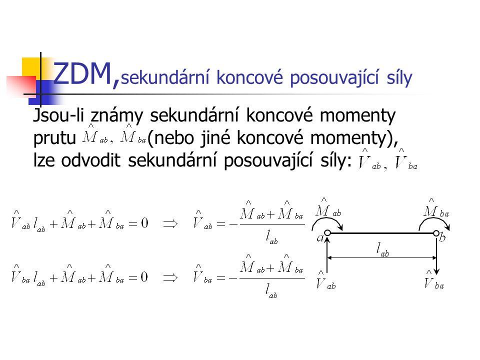 ZDM, sekundární koncové posouvající síly Jsou-li známy sekundární koncové momenty prutu (nebo jiné koncové momenty), lze odvodit sekundární posouvajíc