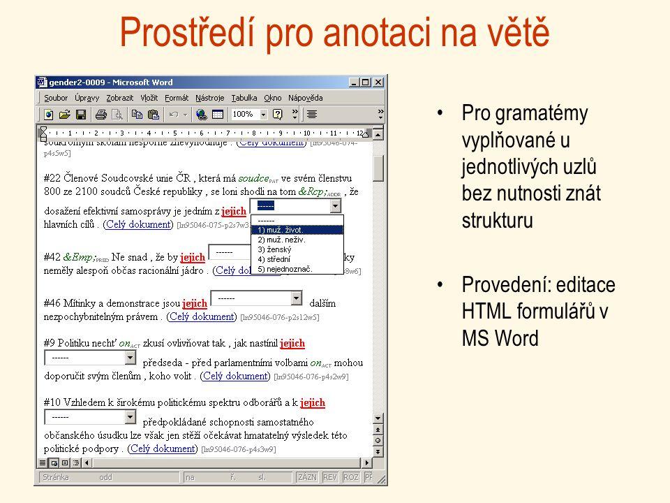 Prostředí pro anotaci na větě Pro gramatémy vyplňované u jednotlivých uzlů bez nutnosti znát strukturu Provedení: editace HTML formulářů v MS Word