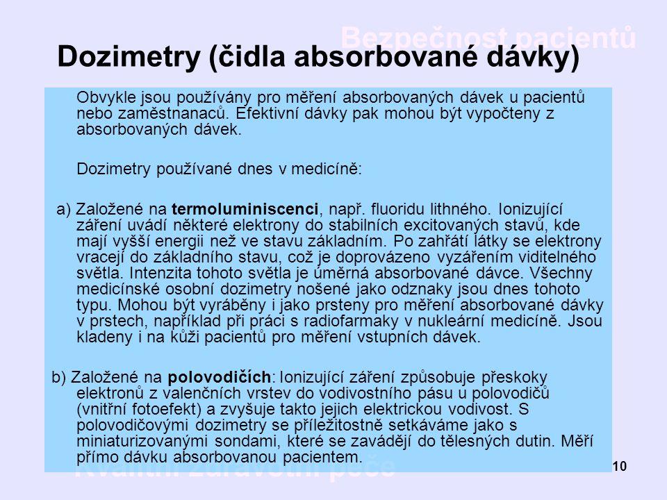 Bezpečnost pacientů Kvalitní zdravotní péče 10 Dozimetry (čidla absorbované dávky) Obvykle jsou používány pro měření absorbovaných dávek u pacientů ne