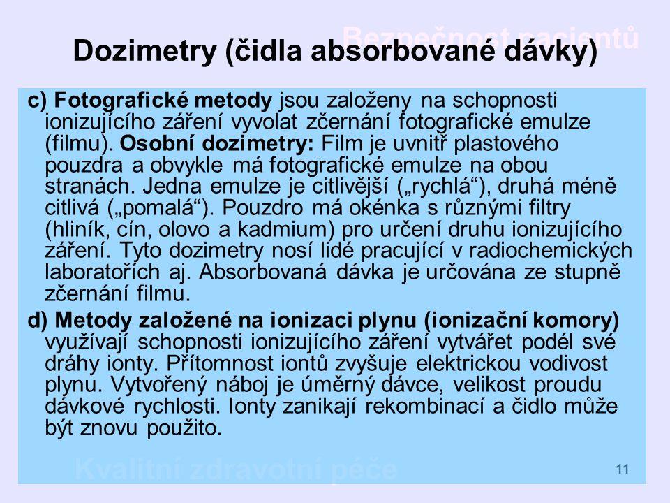 Bezpečnost pacientů Kvalitní zdravotní péče 11 Dozimetry (čidla absorbované dávky) c) Fotografické metody jsou založeny na schopnosti ionizujícího zář