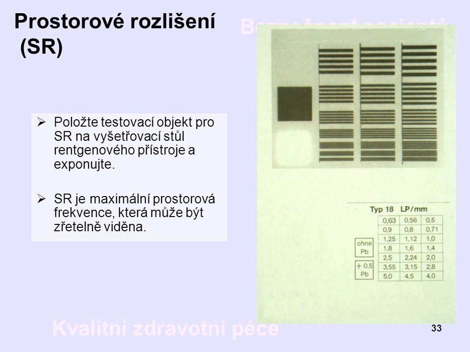 Bezpečnost pacientů Kvalitní zdravotní péče 33 Prostorové rozlišení (SR)  Položte testovací objekt pro SR na vyšetřovací stůl rentgenového přístroje