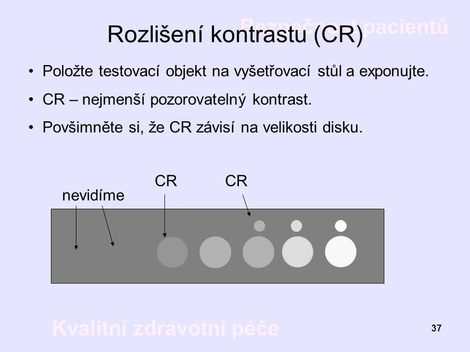 Bezpečnost pacientů Kvalitní zdravotní péče 37 Rozlišení kontrastu (CR) Položte testovací objekt na vyšetřovací stůl a exponujte. CR – nejmenší pozoro