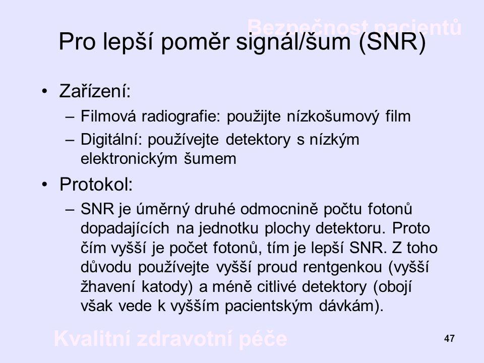 Bezpečnost pacientů Kvalitní zdravotní péče 47 Pro lepší poměr signál/šum (SNR) Zařízení: –Filmová radiografie: použijte nízkošumový film –Digitální: