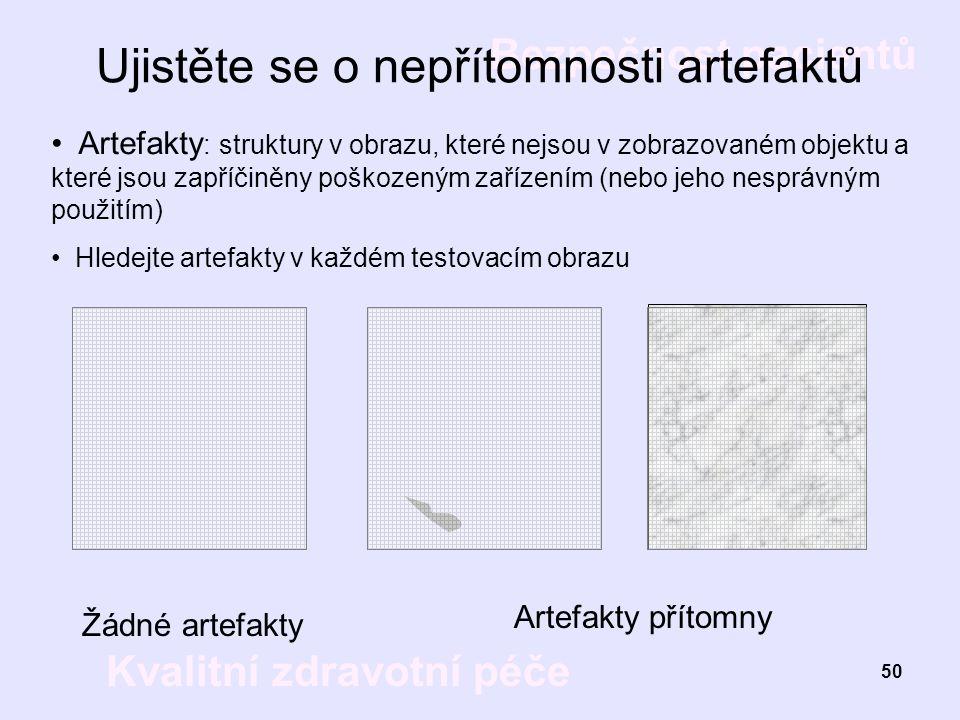 Bezpečnost pacientů Kvalitní zdravotní péče 50 Ujistěte se o nepřítomnosti artefaktů Žádné artefakty Artefakty přítomny Artefakty : struktury v obrazu