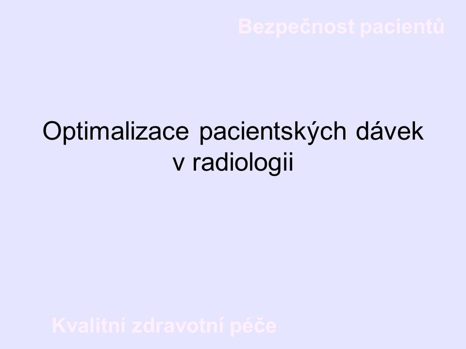 Bezpečnost pacientů Kvalitní zdravotní péče Optimalizace pacientských dávek v radiologii
