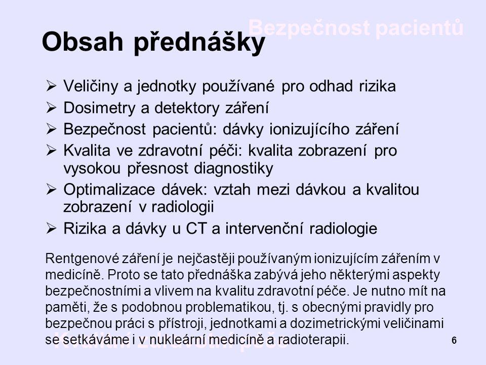 Bezpečnost pacientů Kvalitní zdravotní péče 6 Obsah přednášky  Veličiny a jednotky používané pro odhad rizika  Dosimetry a detektory záření  Bezpeč