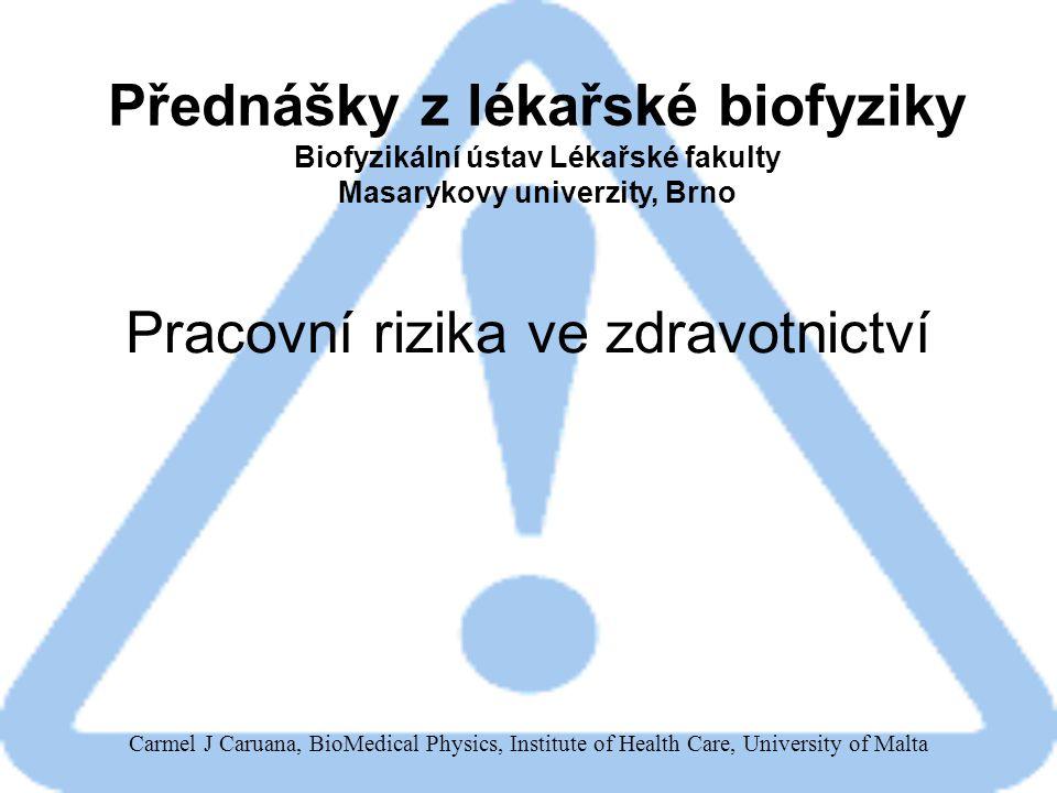 Carmel J Caruana, BioMedical Physics, Institute of Health Care, University of Malta Pracovní rizika ve zdravotnictví Přednášky z lékařské biofyziky Biofyzikální ústav Lékařské fakulty Masarykovy univerzity, Brno