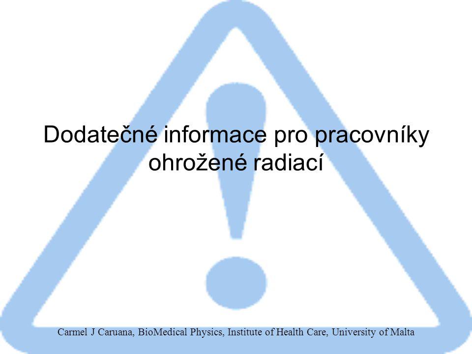 Carmel J Caruana, BioMedical Physics, Institute of Health Care, University of Malta Dodatečné informace pro pracovníky ohrožené radiací