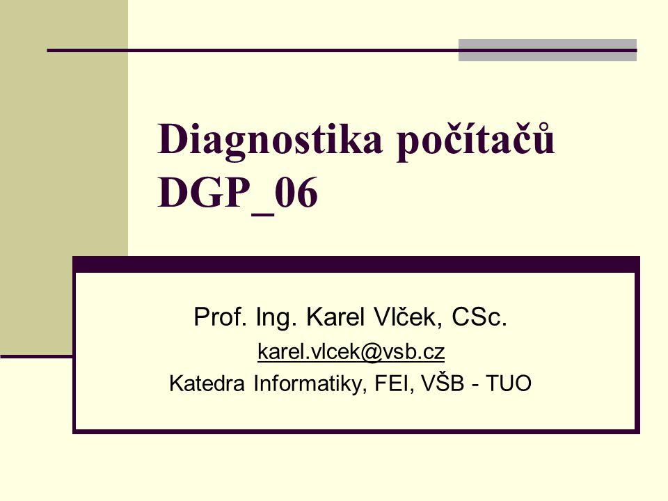 Diagnostika počítačů DGP_06 Prof. Ing. Karel Vlček, CSc. karel.vlcek@vsb.cz Katedra Informatiky, FEI, VŠB - TUO