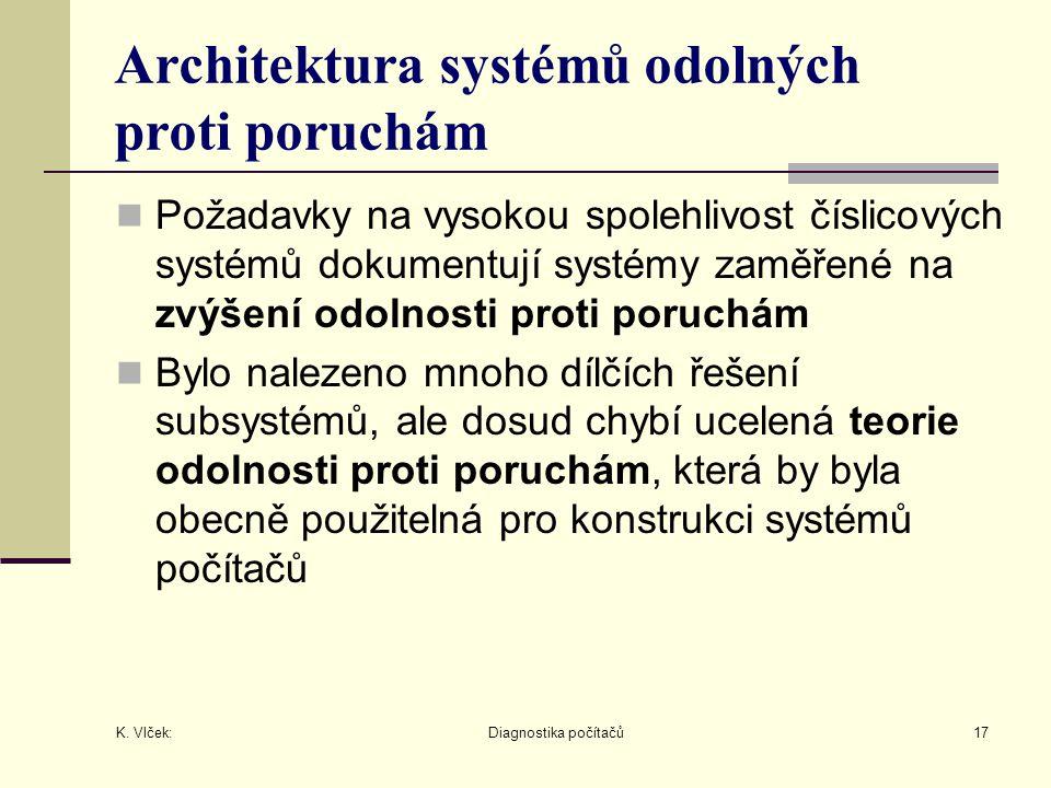 K. Vlček: Diagnostika počítačů17 Architektura systémů odolných proti poruchám Požadavky na vysokou spolehlivost číslicových systémů dokumentují systém