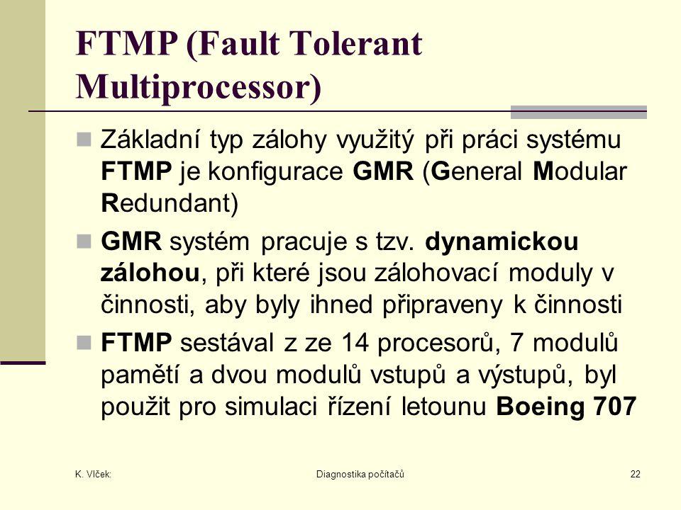 K. Vlček: Diagnostika počítačů22 FTMP (Fault Tolerant Multiprocessor) Základní typ zálohy využitý při práci systému FTMP je konfigurace GMR (General M
