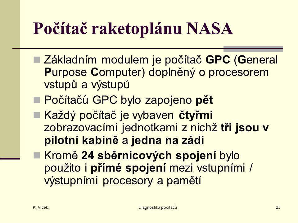 K. Vlček: Diagnostika počítačů23 Počítač raketoplánu NASA Základním modulem je počítač GPC (General Purpose Computer) doplněný o procesorem vstupů a v