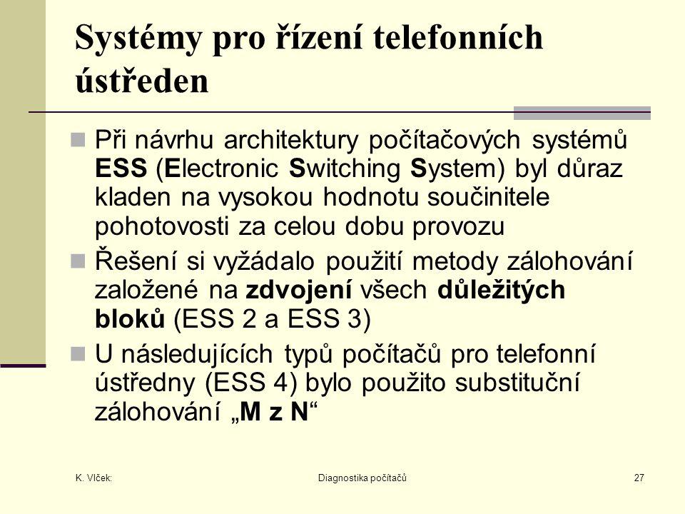 K. Vlček: Diagnostika počítačů27 Systémy pro řízení telefonních ústředen Při návrhu architektury počítačových systémů ESS (Electronic Switching System