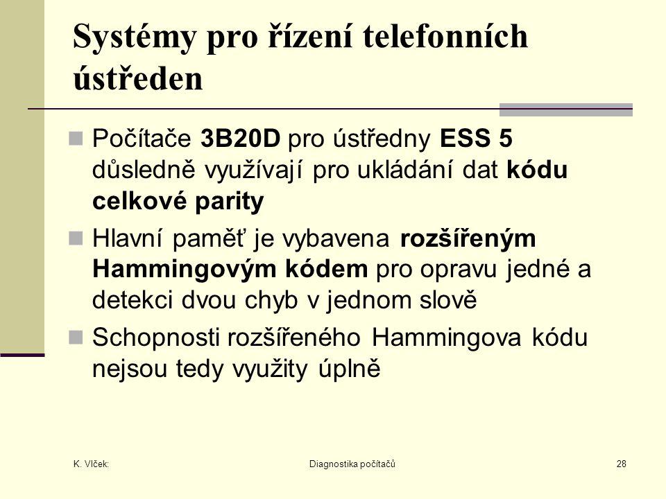 K. Vlček: Diagnostika počítačů28 Systémy pro řízení telefonních ústředen Počítače 3B20D pro ústředny ESS 5 důsledně využívají pro ukládání dat kódu ce