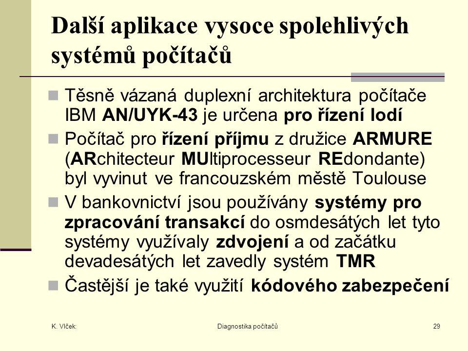 K. Vlček: Diagnostika počítačů29 Další aplikace vysoce spolehlivých systémů počítačů Těsně vázaná duplexní architektura počítače IBM AN/UYK-43 je urče